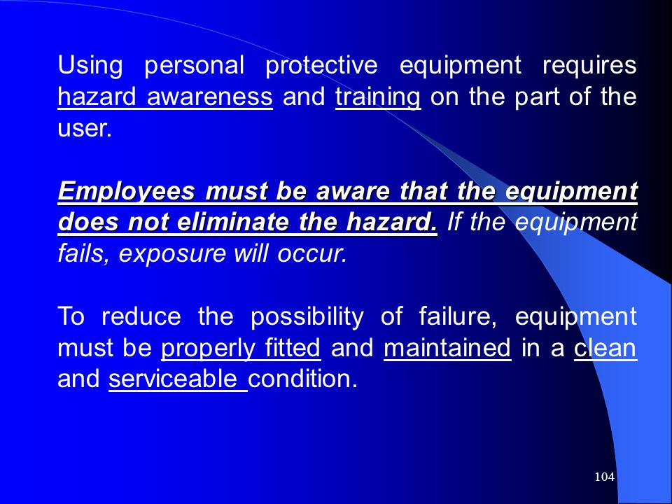 Using personal protective equipment requires hazard awareness and training on the part of the user.