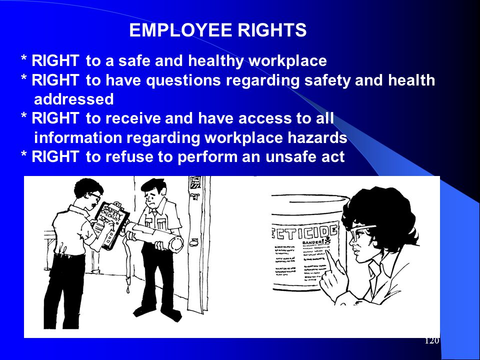 EMPLOYEE RIGHTS * RIGHT to a safe and healthy workplace