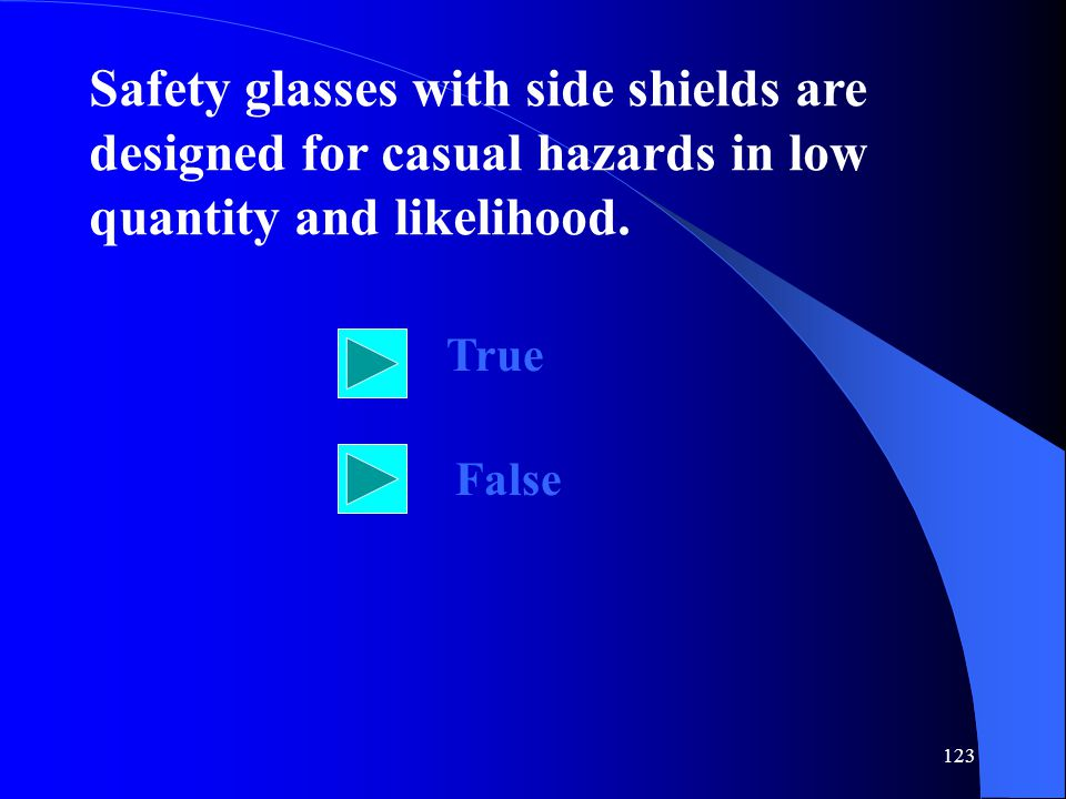 Safety glasses with side shields are designed for casual hazards in low quantity and likelihood.