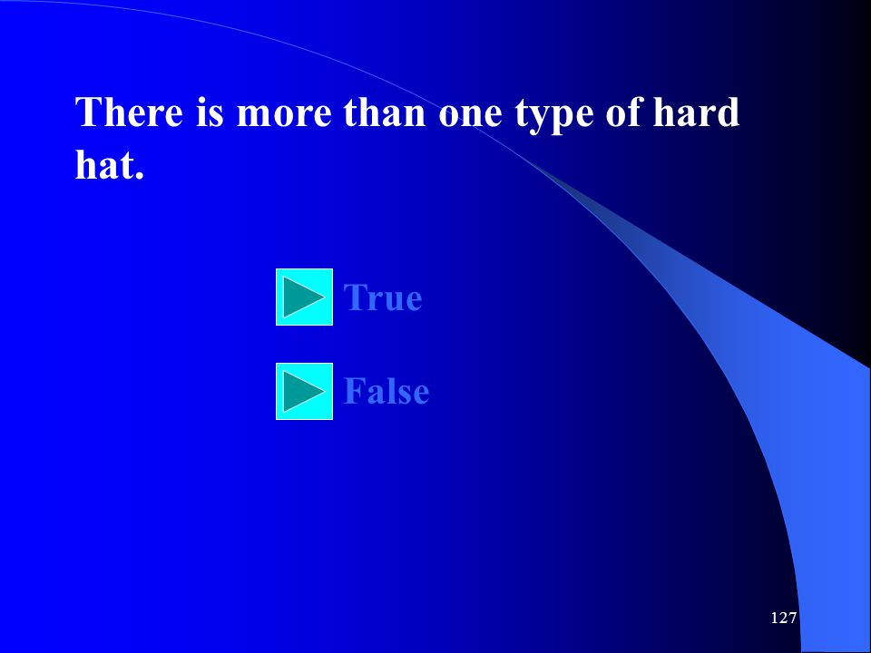 There is more than one type of hard hat.