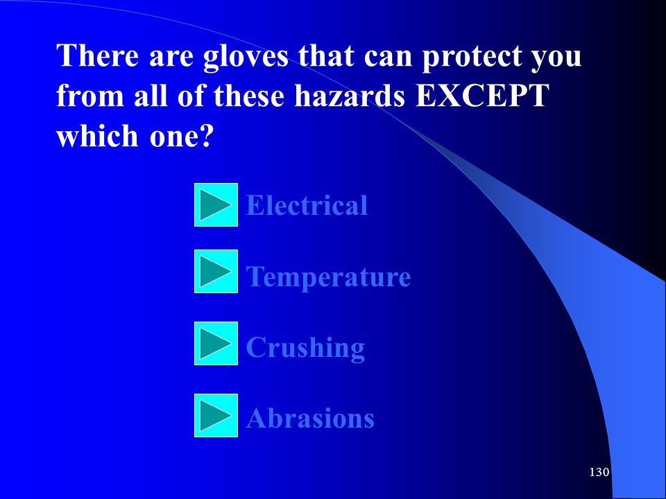 There are gloves that can protect you from all of these hazards EXCEPT which one