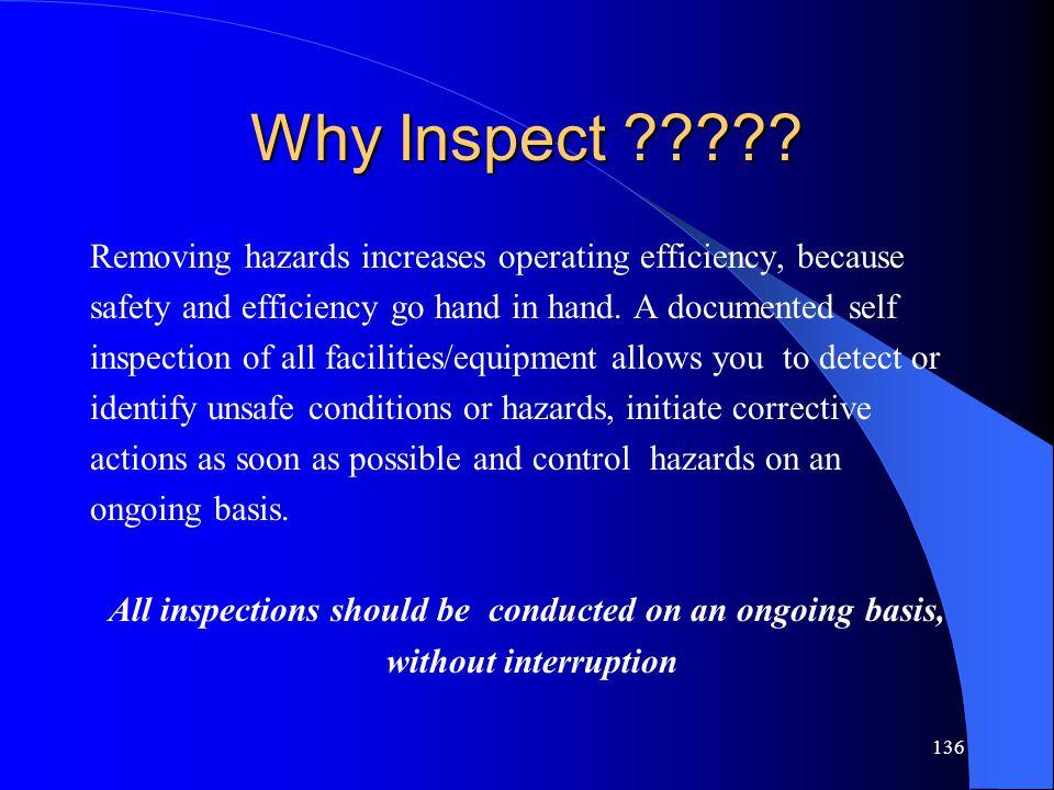 All inspections should be conducted on an ongoing basis,