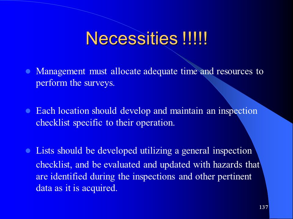Necessities !!!!! Management must allocate adequate time and resources to perform the surveys.