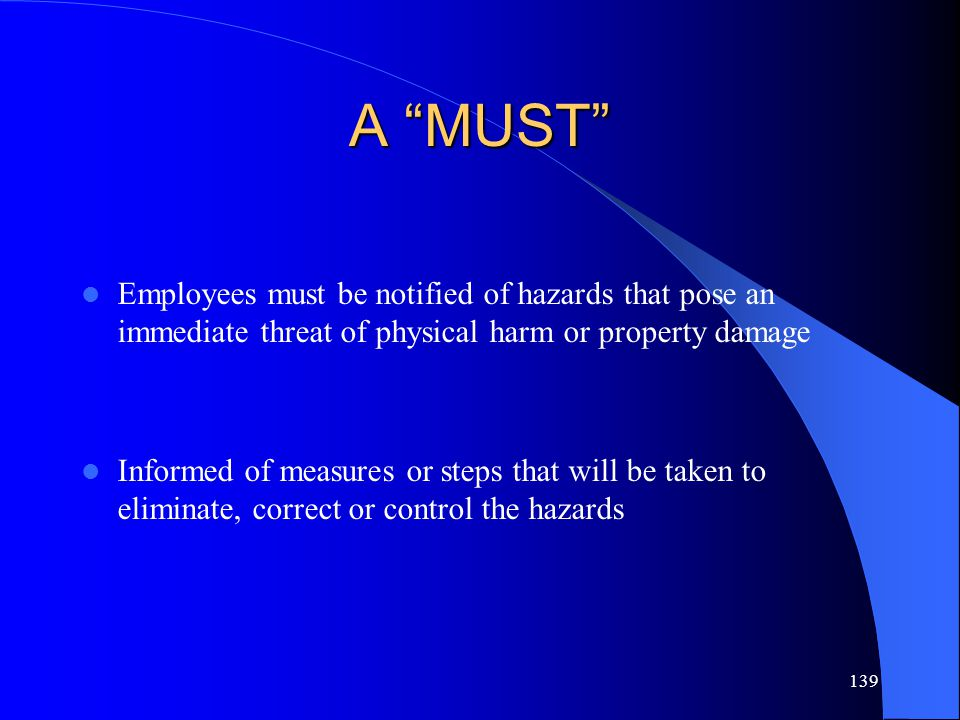 A MUST Employees must be notified of hazards that pose an immediate threat of physical harm or property damage.