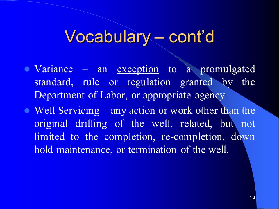 Vocabulary – cont'd Variance – an exception to a promulgated standard, rule or regulation granted by the Department of Labor, or appropriate agency.