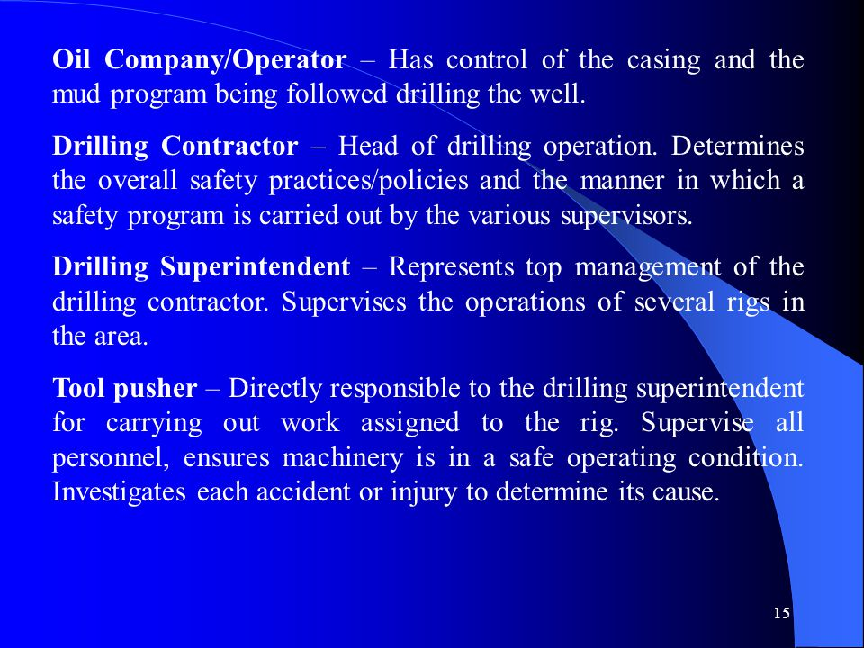 Oil Company/Operator – Has control of the casing and the mud program being followed drilling the well.