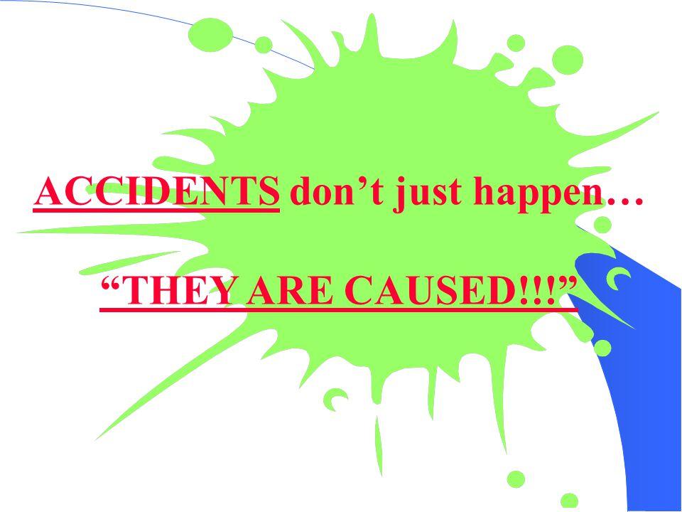 ACCIDENTS don't just happen…