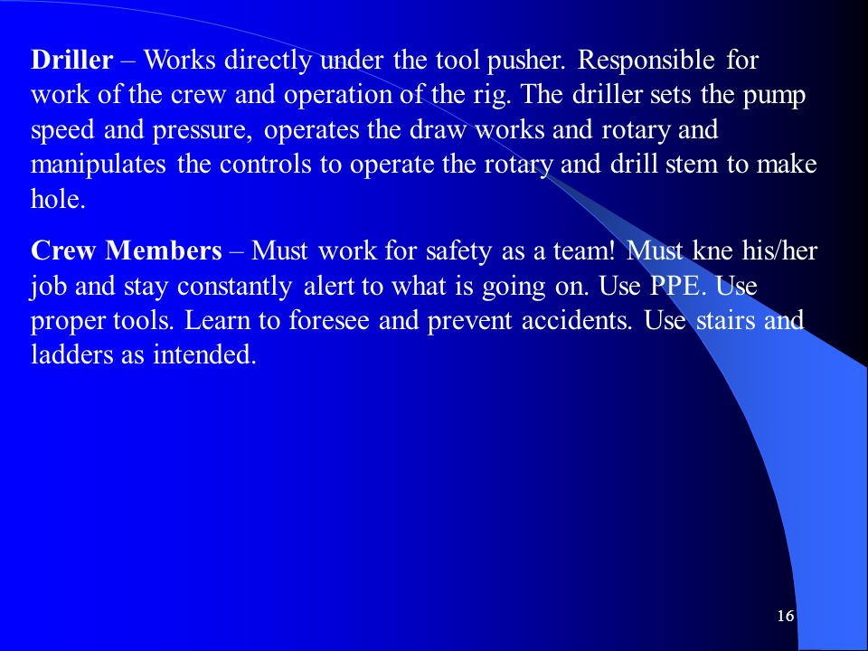 Driller – Works directly under the tool pusher