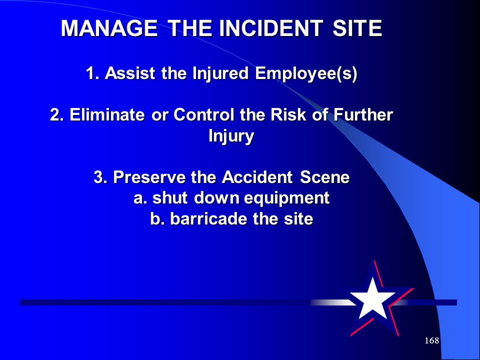 MANAGE THE INCIDENT SITE 1. Assist the Injured Employee(s) 2