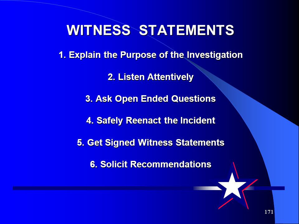 WITNESS STATEMENTS 1. Explain the Purpose of the Investigation 2