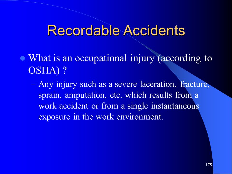 Recordable Accidents What is an occupational injury (according to OSHA)