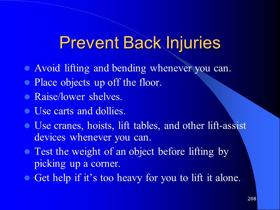 Prevent Back Injuries Avoid lifting and bending whenever you can.