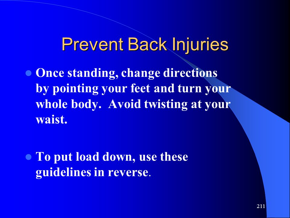 * 07/16/96. Prevent Back Injuries. Once standing, change directions by pointing your feet and turn your whole body. Avoid twisting at your waist.