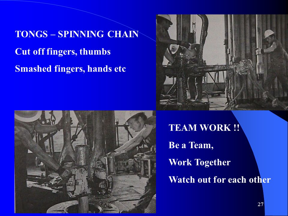 TONGS – SPINNING CHAIN Cut off fingers, thumbs. Smashed fingers, hands etc. TEAM WORK !! Be a Team,