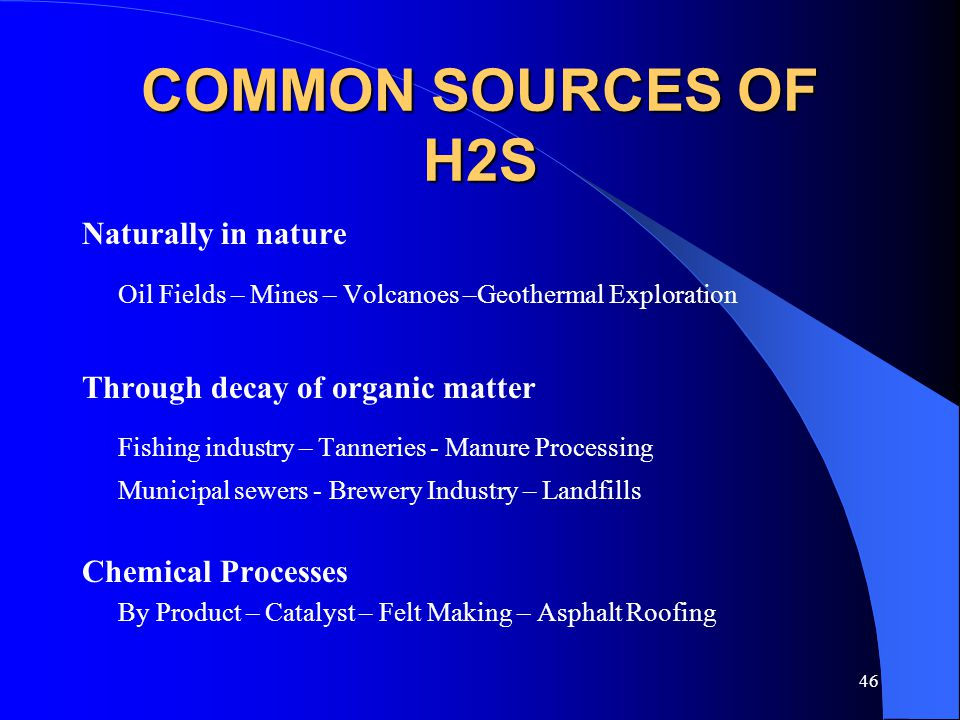 COMMON SOURCES OF H2S Naturally in nature. Oil Fields – Mines – Volcanoes –Geothermal Exploration.