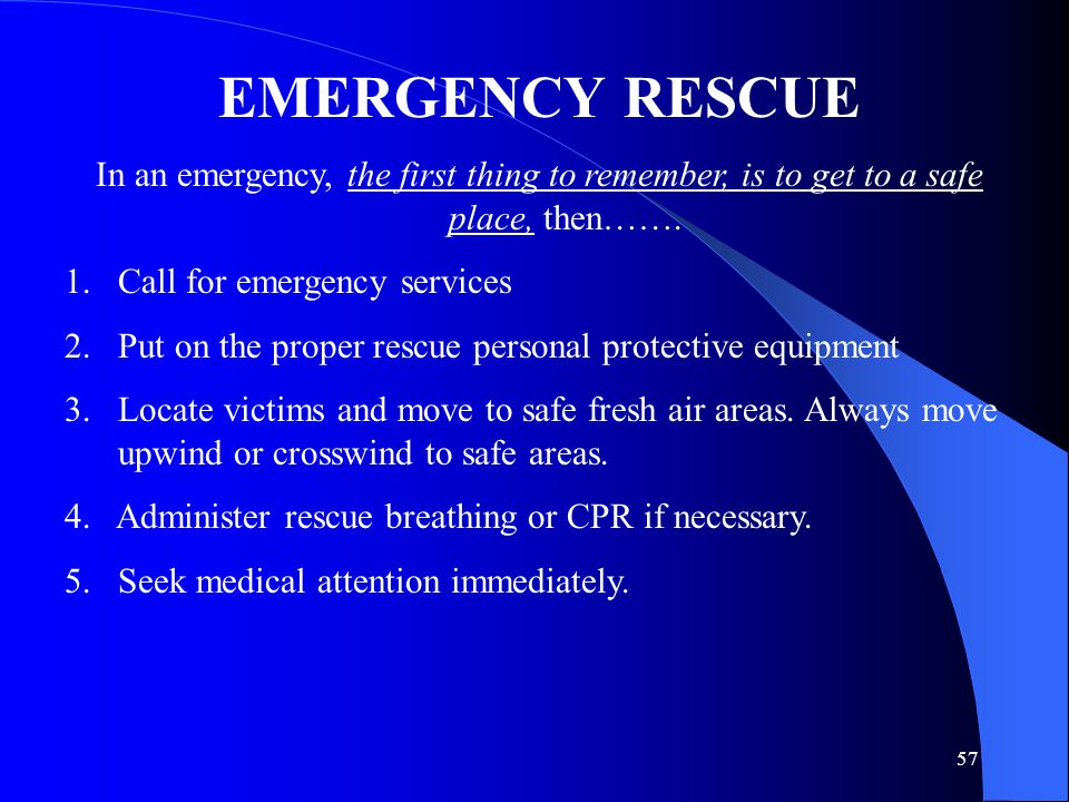 EMERGENCY RESCUE In an emergency, the first thing to remember, is to get to a safe place, then……. Call for emergency services.