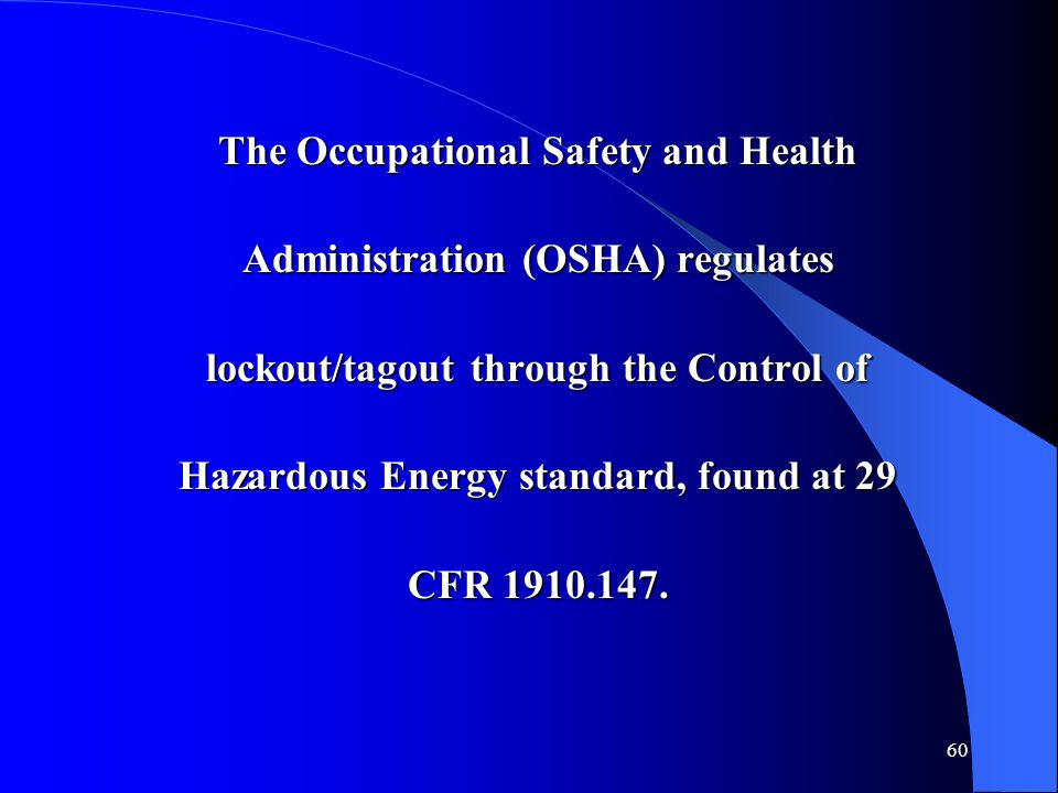 The Occupational Safety and Health Administration (OSHA) regulates