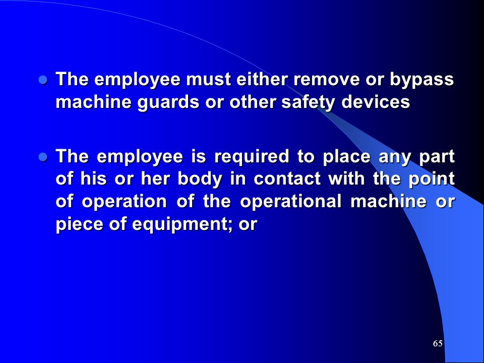 The employee must either remove or bypass machine guards or other safety devices