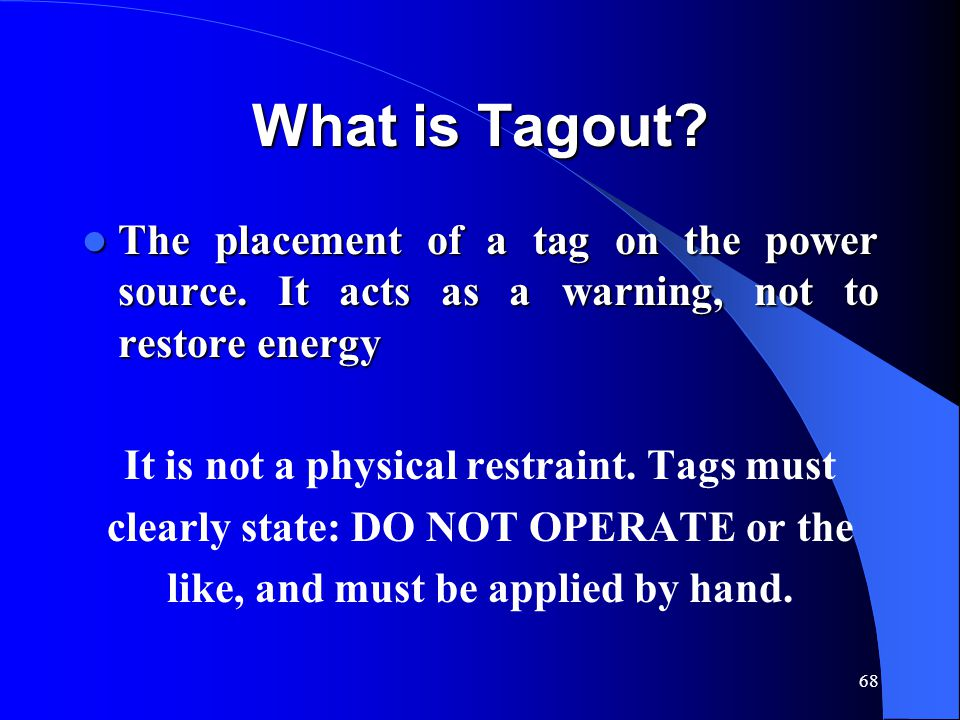 What is Tagout The placement of a tag on the power source. It acts as a warning, not to restore energy.