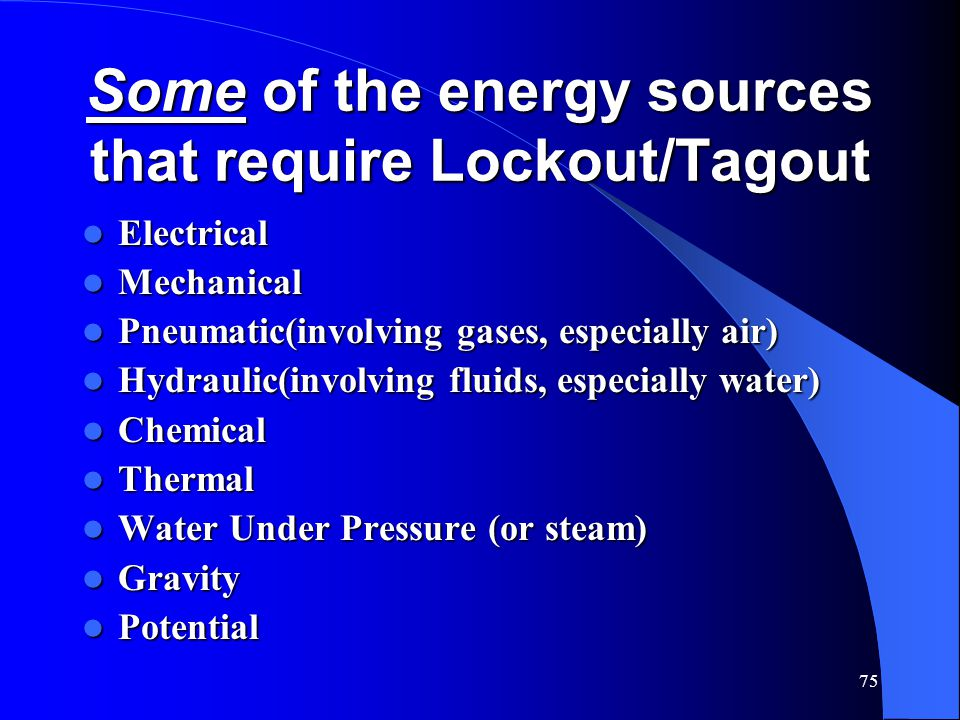 Some of the energy sources that require Lockout/Tagout