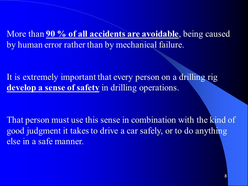 More than 90 % of all accidents are avoidable, being caused by human error rather than by mechanical failure.