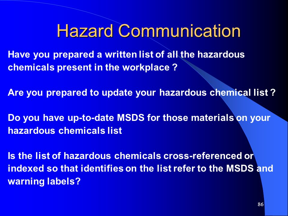 Hazard Communication Have you prepared a written list of all the hazardous. chemicals present in the workplace