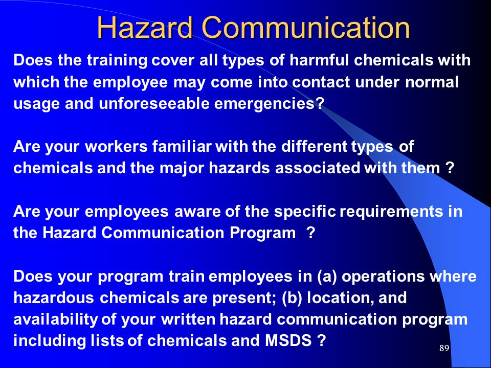 Hazard Communication Does the training cover all types of harmful chemicals with. which the employee may come into contact under normal.