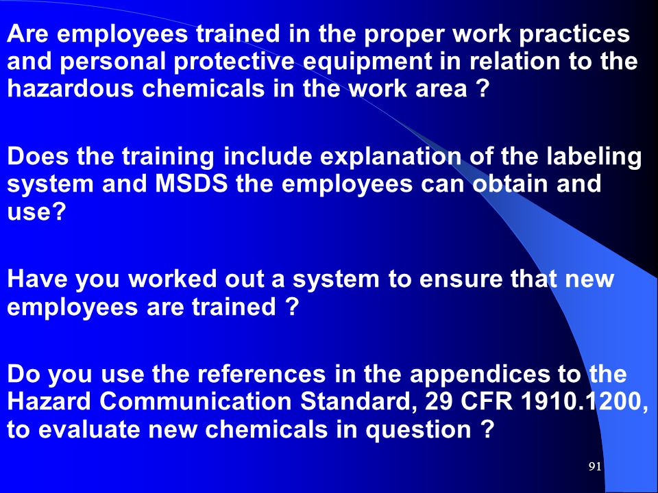 Are employees trained in the proper work practices and personal protective equipment in relation to the hazardous chemicals in the work area