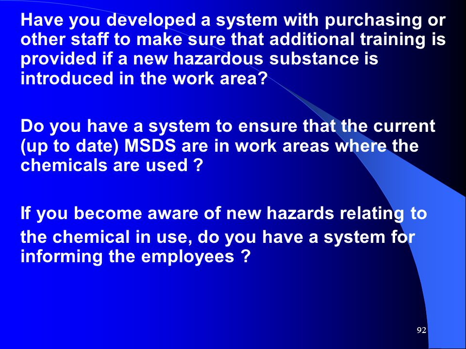 Have you developed a system with purchasing or other staff to make sure that additional training is provided if a new hazardous substance is introduced in the work area