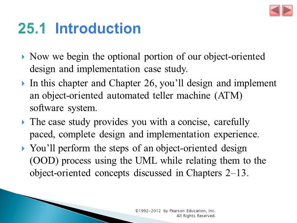 25.1 Introduction Now we begin the optional portion of our object-oriented design and implementation case study.