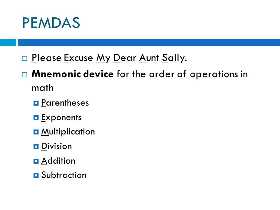 PEMDAS Please Excuse My Dear Aunt Sally.