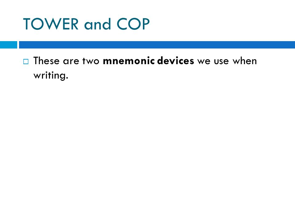 TOWER and COP These are two mnemonic devices we use when writing.