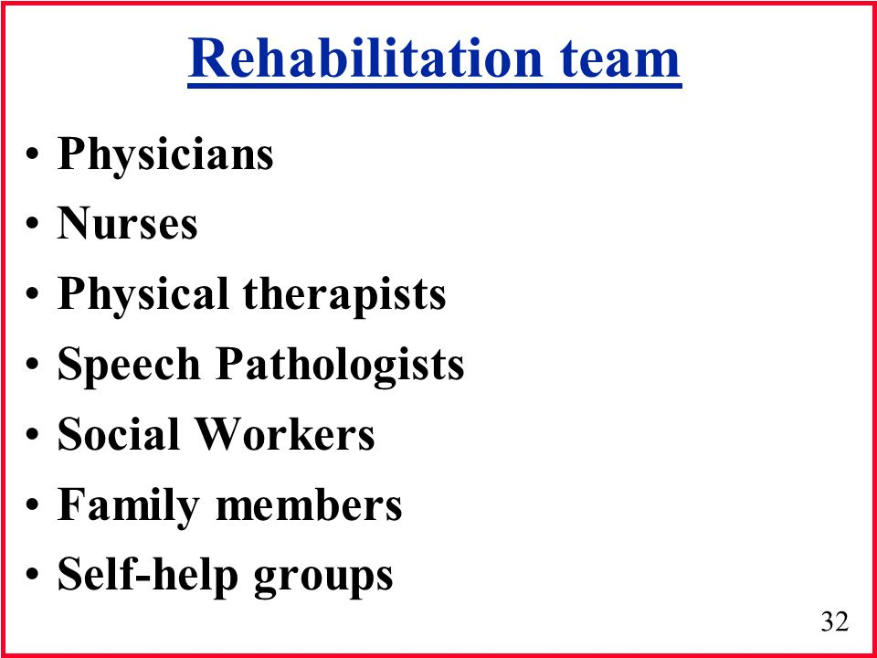 Rehabilitation team Physicians Nurses Physical therapists