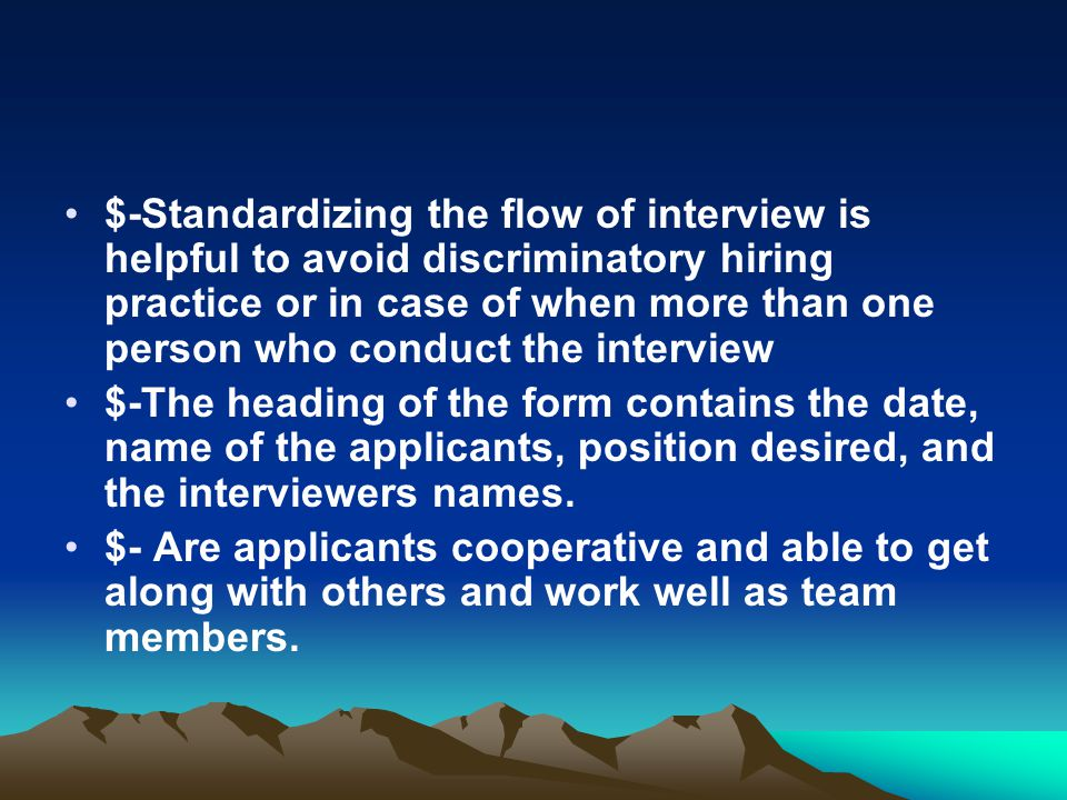 $-Standardizing the flow of interview is helpful to avoid discriminatory hiring practice or in case of when more than one person who conduct the interview