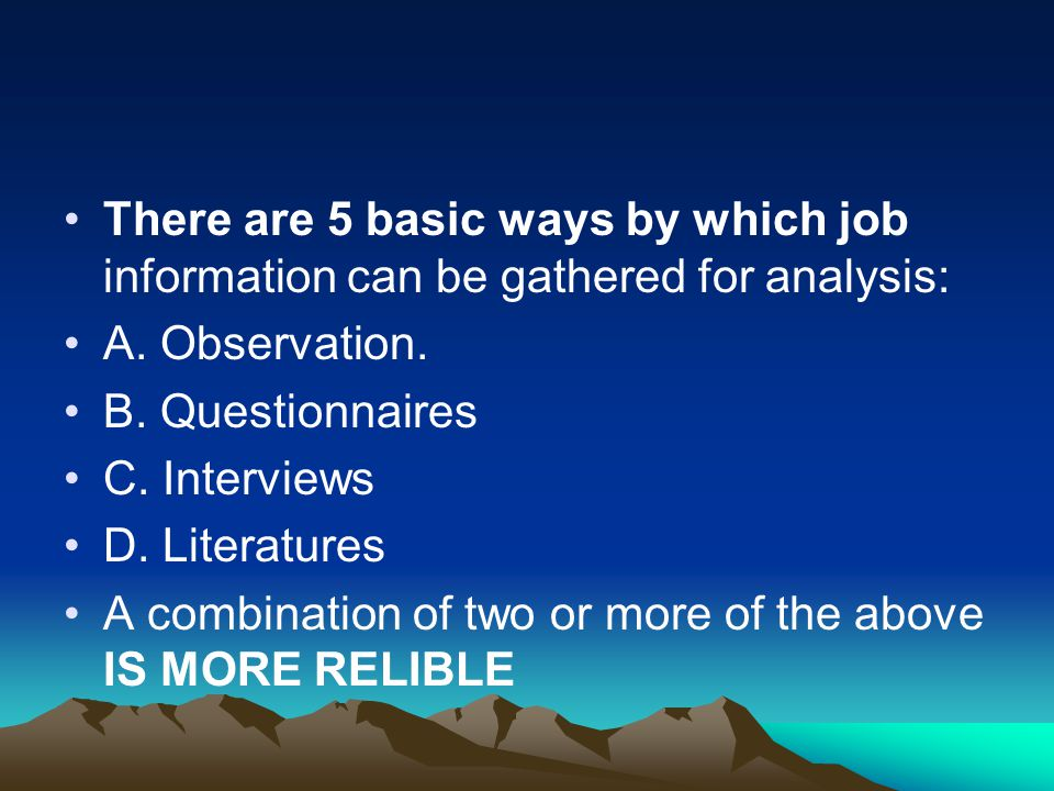 There are 5 basic ways by which job information can be gathered for analysis: