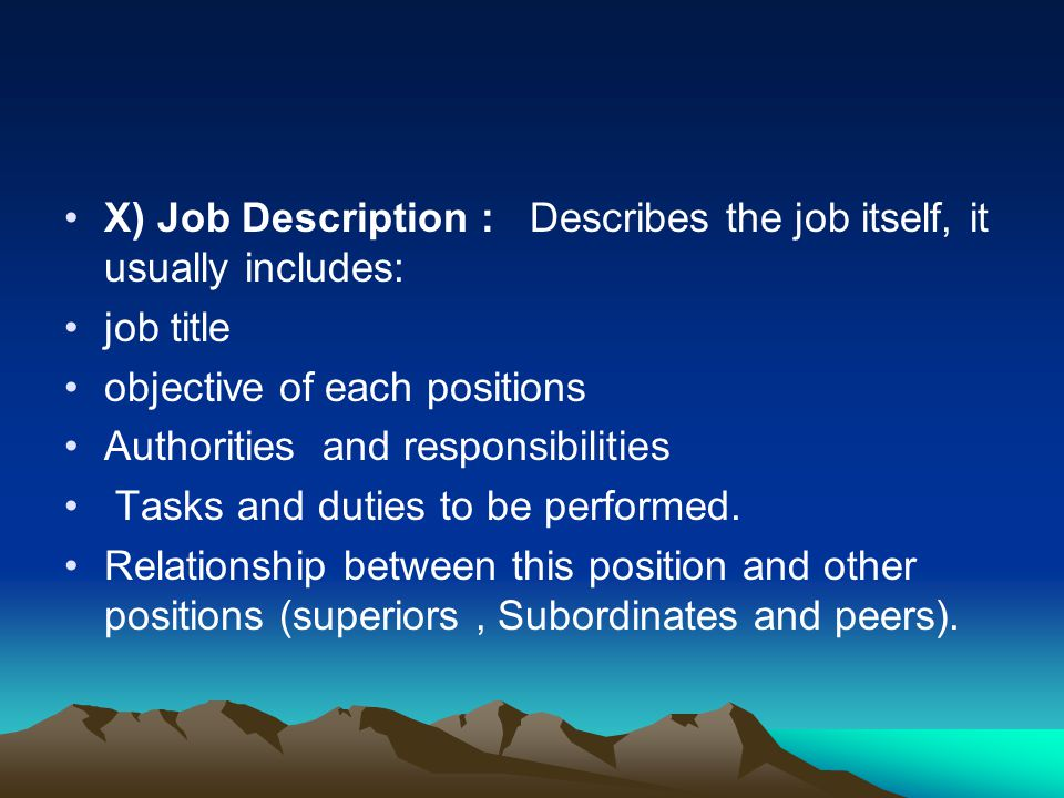 X) Job Description : Describes the job itself, it usually includes:
