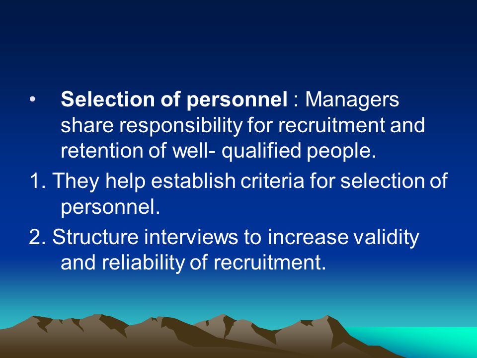 Selection of personnel : Managers share responsibility for recruitment and retention of well- qualified people.