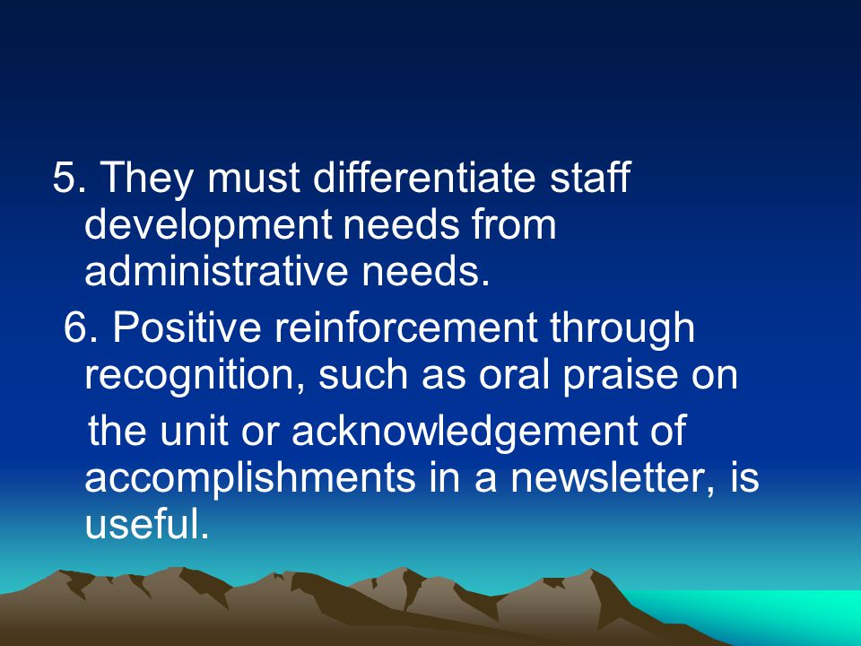 5. They must differentiate staff development needs from administrative needs.