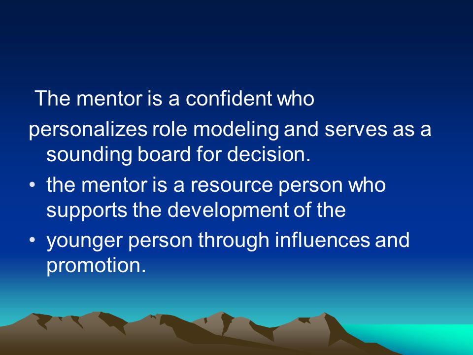 The mentor is a confident who