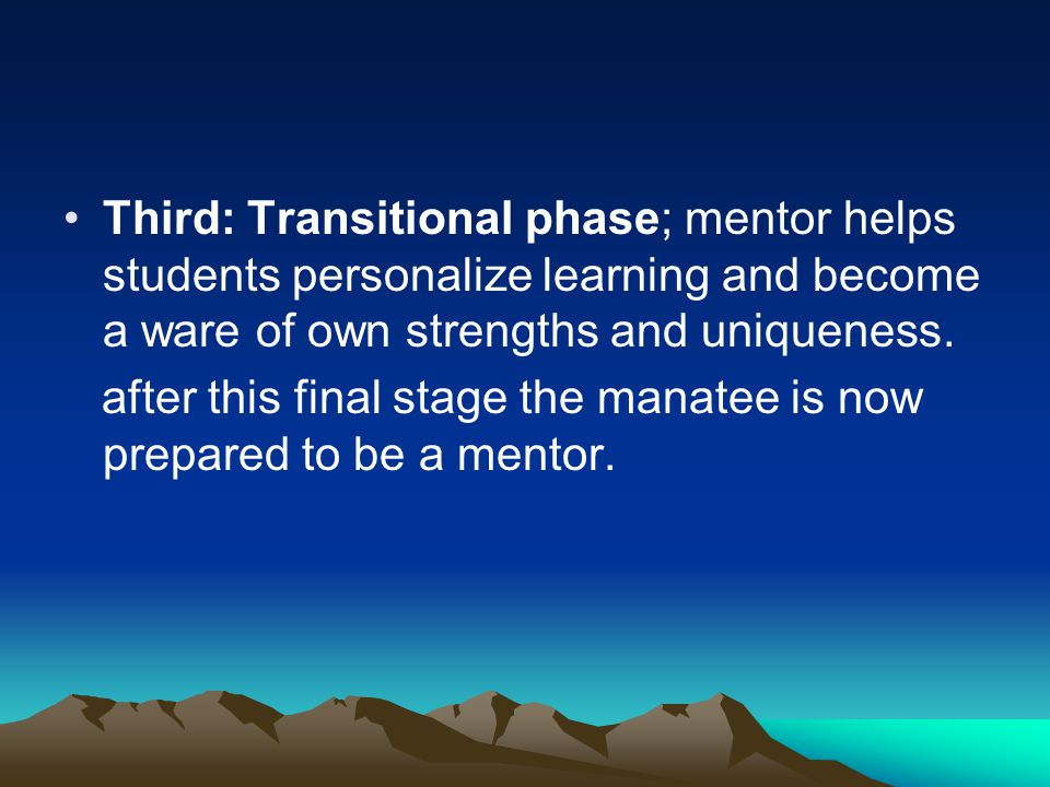 Third: Transitional phase; mentor helps students personalize learning and become a ware of own strengths and uniqueness.