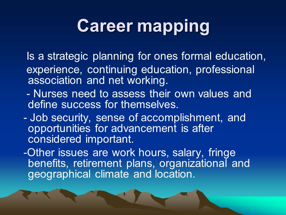 Career mapping Is a strategic planning for ones formal education,