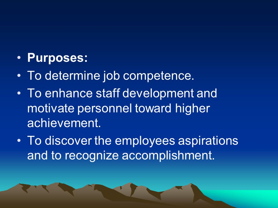 Purposes: To determine job competence. To enhance staff development and motivate personnel toward higher achievement.