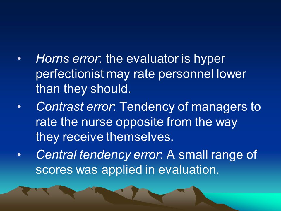 Horns error: the evaluator is hyper perfectionist may rate personnel lower than they should.