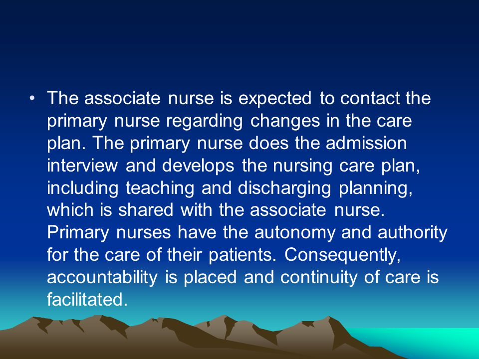 The associate nurse is expected to contact the primary nurse regarding changes in the care plan.