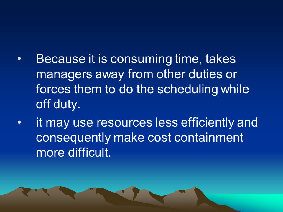 Because it is consuming time, takes managers away from other duties or forces them to do the scheduling while off duty.