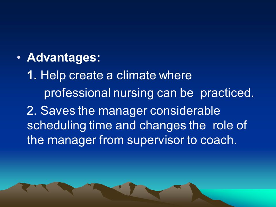 Advantages: 1. Help create a climate where. professional nursing can be practiced.