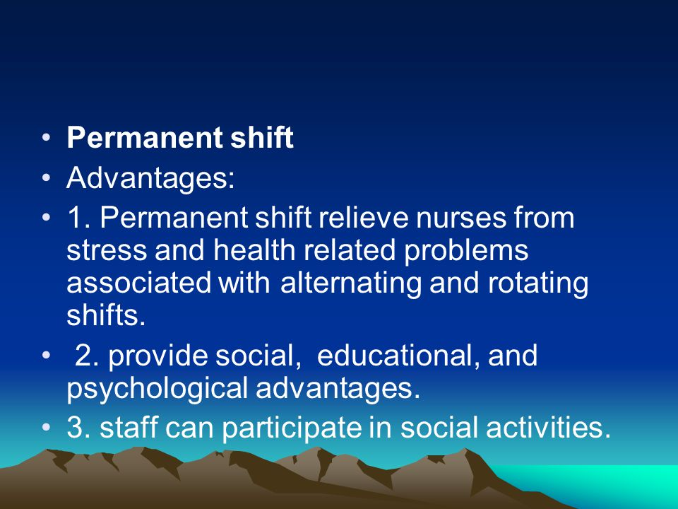 Permanent shift Advantages: