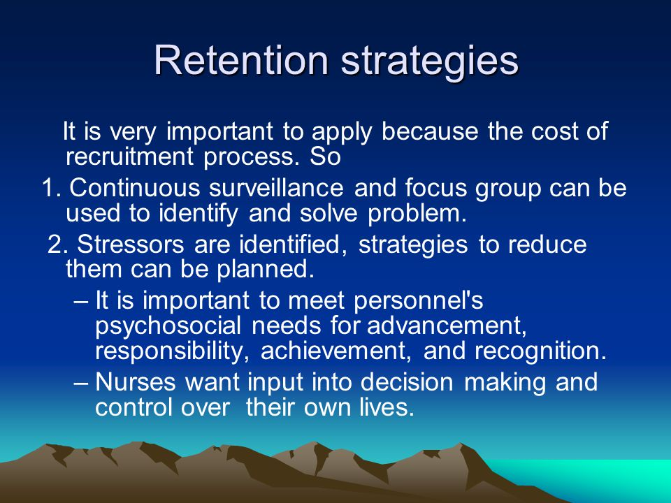 Retention strategies It is very important to apply because the cost of recruitment process. So.