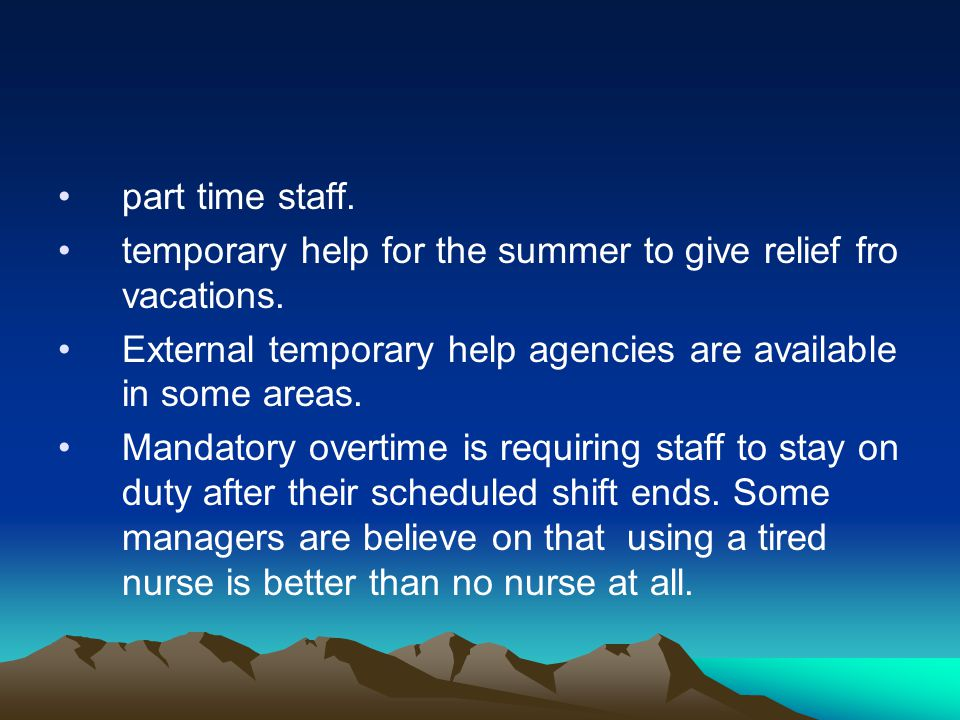 part time staff. temporary help for the summer to give relief fro vacations. External temporary help agencies are available in some areas.
