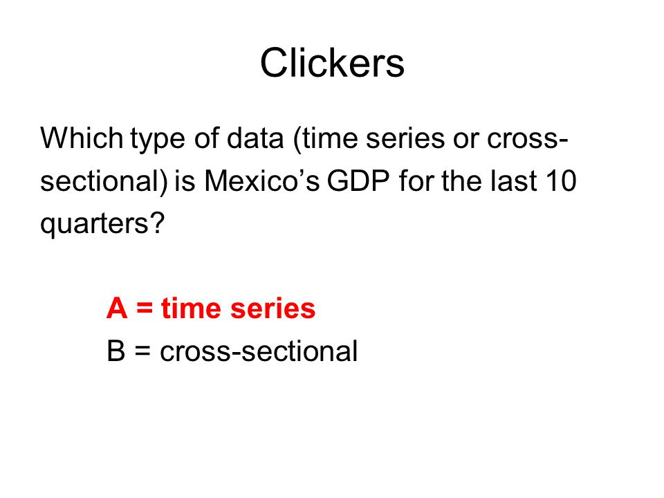 Clickers Which type of data (time series or cross-